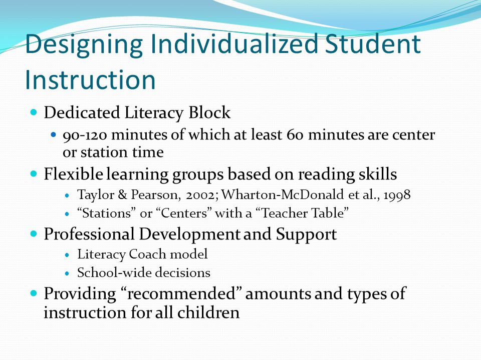 Designing Individualized Student Instruction Dedicated Literacy Block 90-120 minutes of which at least 60 minutes are center or station time Flexible