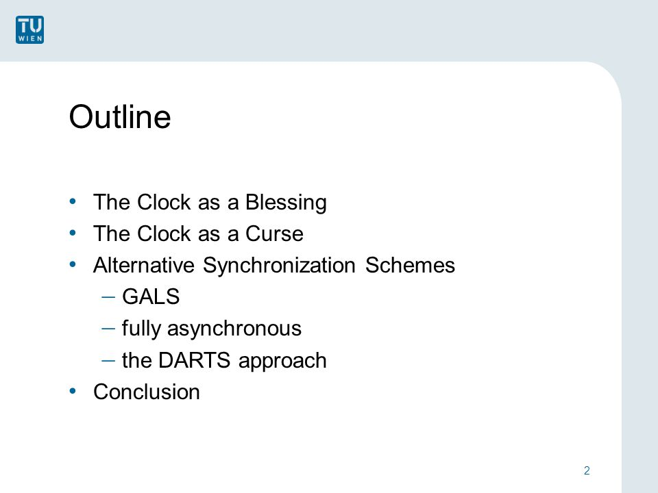 Outline The Clock as a Blessing The Clock as a Curse Alternative Synchronization Schemes  GALS  fully asynchronous  the DARTS approach Conclusion 2