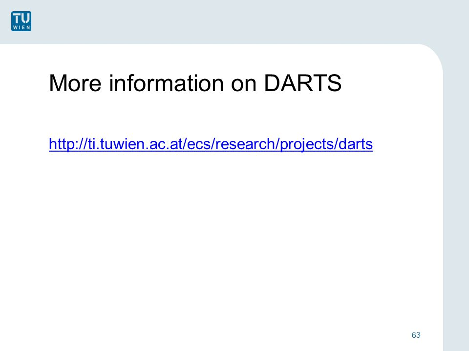 More information on DARTS http://ti.tuwien.ac.at/ecs/research/projects/darts 63