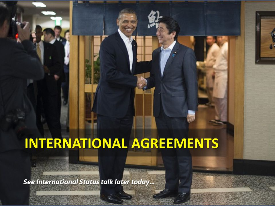 INTERNATIONAL AGREEMENTS See International Status talk later today…