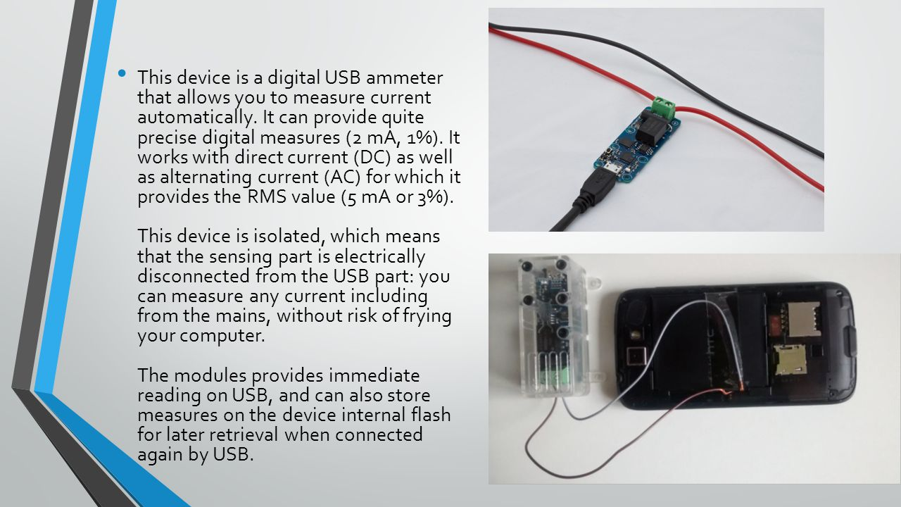 This device is a digital USB ammeter that allows you to measure current automatically. It can provide quite precise digital measures (2 mA, 1%). It wo