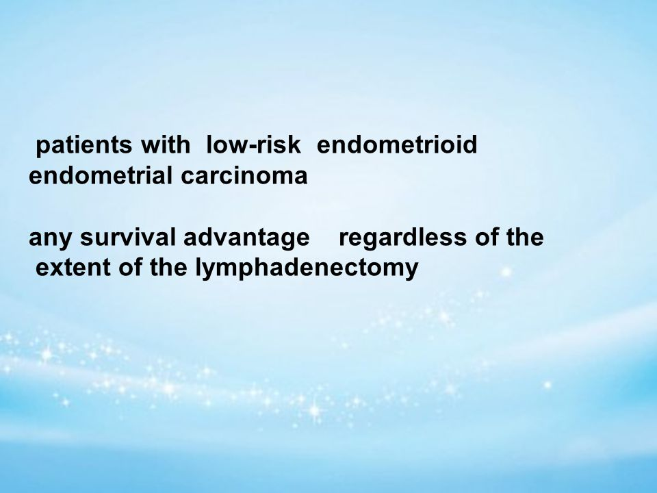 patients with low-risk endometrioid endometrial carcinoma any survival advantage regardless of the extent of the lymphadenectomy