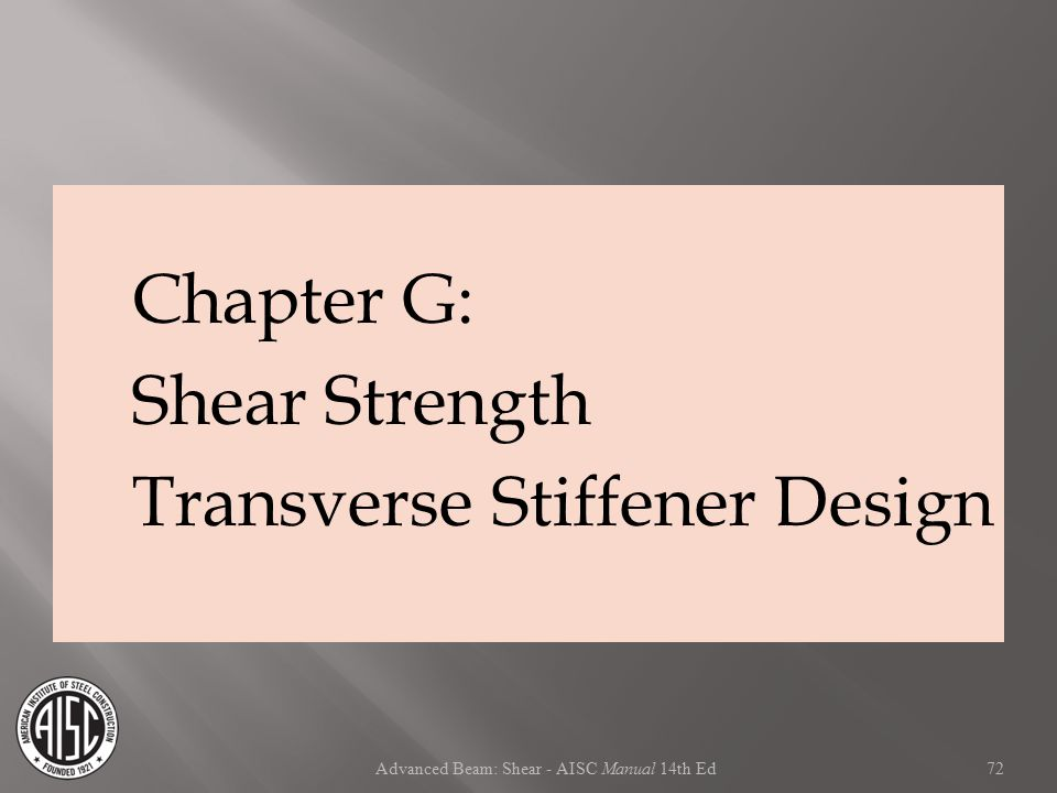 Chapter G: Shear Strength Transverse Stiffener Design 72 Advanced Beam: Shear - AISC Manual 14th Ed