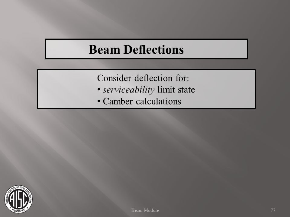 Beam Deflections Consider deflection for: serviceability limit state Camber calculations 77Beam Module