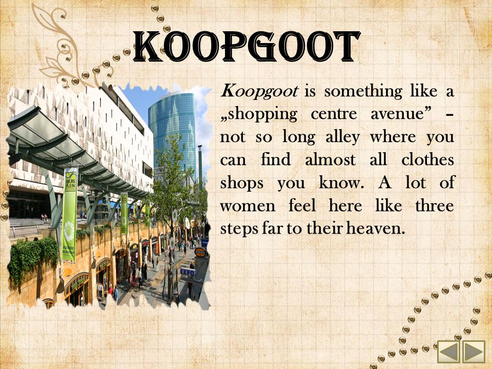 "Koopgoot Koopgoot is something like a ""shopping centre avenue – not so long alley where you can find almost all clothes shops you know."