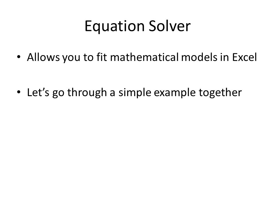Equation Solver Allows you to fit mathematical models in Excel Let's go through a simple example together