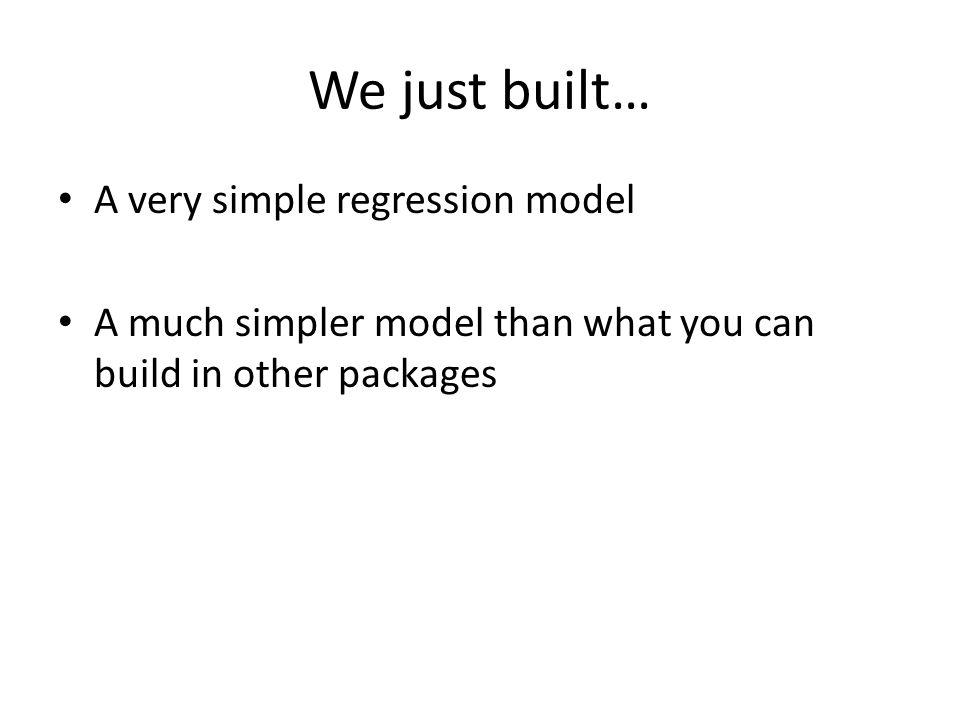 We just built… A very simple regression model A much simpler model than what you can build in other packages
