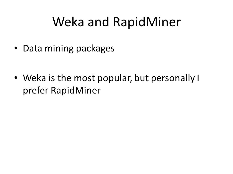 Weka and RapidMiner Data mining packages Weka is the most popular, but personally I prefer RapidMiner
