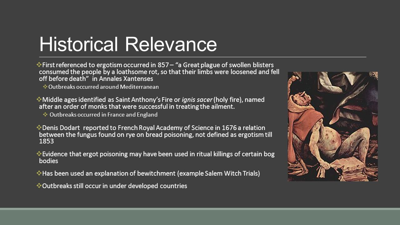 """Historical Relevance  First referenced to ergotism occurred in 857 – """"a Great plague of swollen blisters consumed the people by a loathsome rot, so t"""