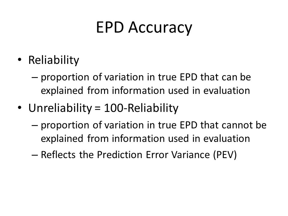 EPD Accuracy Reliability – proportion of variation in true EPD that can be explained from information used in evaluation Unreliability = 100-Reliabili