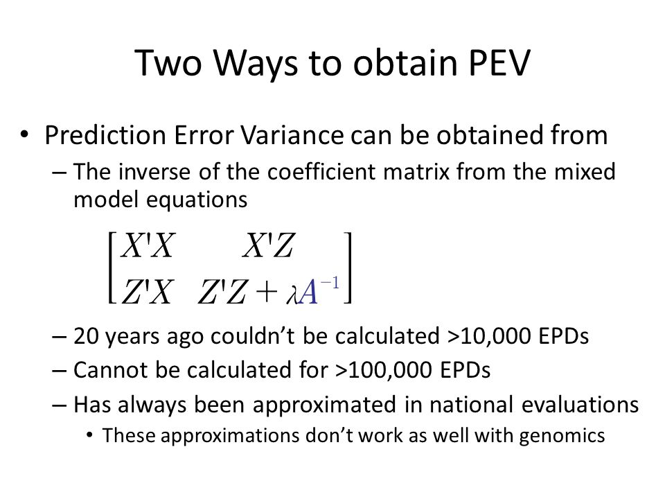 Two Ways to obtain PEV Prediction Error Variance can be obtained from – The inverse of the coefficient matrix from the mixed model equations – 20 year