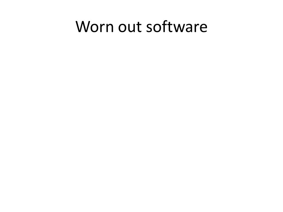 Worn out software