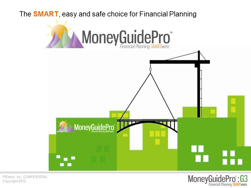 PIEtech, Inc. CONFIDENTIAL Copyright 2012 The SMART, easy and safe choice for Financial Planning
