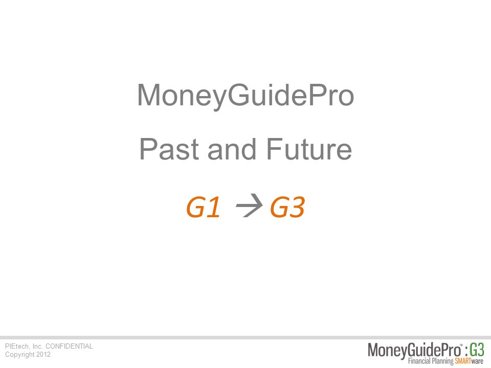 PIEtech, Inc. CONFIDENTIAL Copyright 2012 MoneyGuidePro Past and Future G1  G3