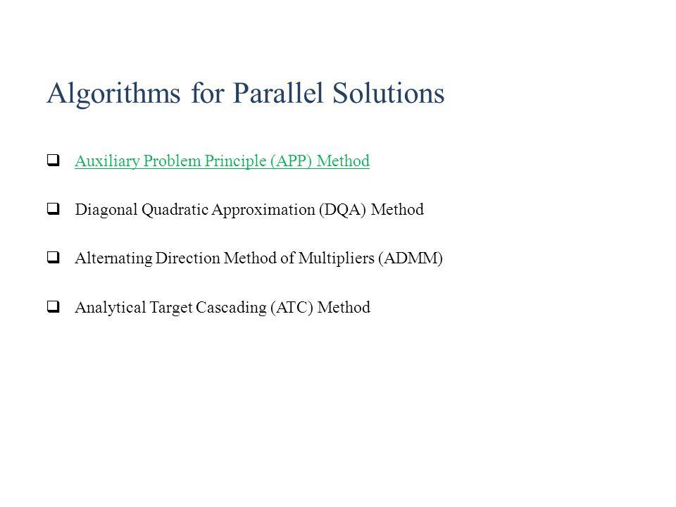Algorithms for Parallel Solutions  Auxiliary Problem Principle (APP) Method  Diagonal Quadratic Approximation (DQA) Method  Alternating Direction M