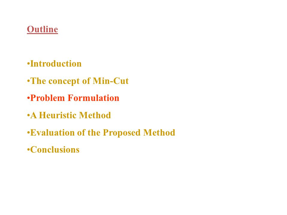 Outline Introduction The concept of Min-Cut Problem Formulation A Heuristic Method Evaluation of the Proposed Method Conclusions