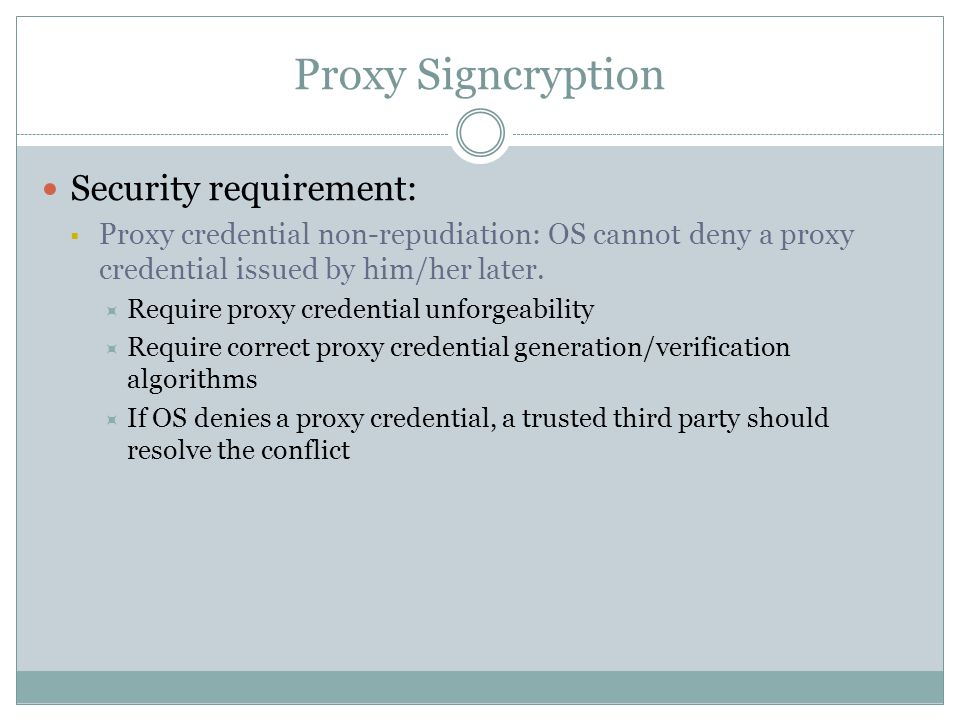 Proxy Signcryption Security requirement:  Proxy credential non-repudiation: OS cannot deny a proxy credential issued by him/her later.