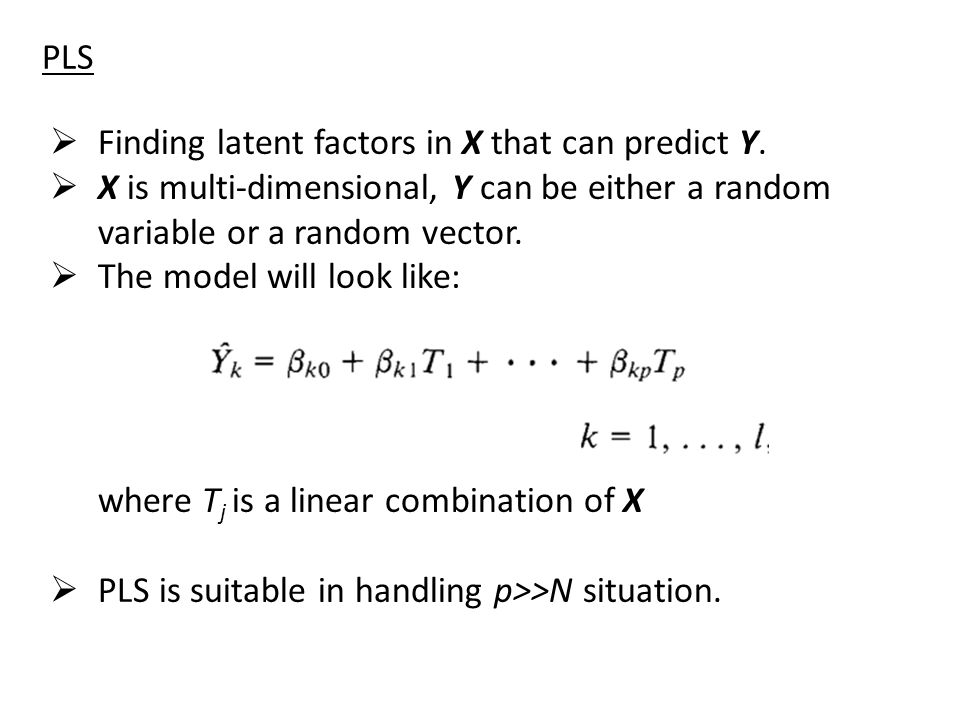 PLS  Finding latent factors in X that can predict Y.