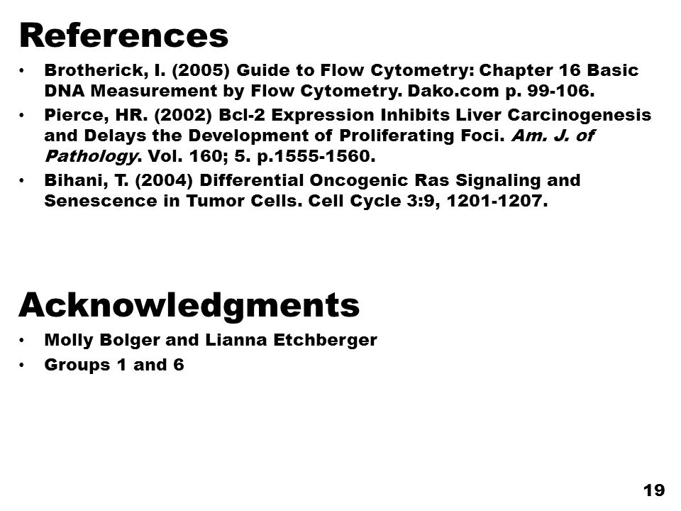 References Brotherick, I. (2005) Guide to Flow Cytometry: Chapter 16 Basic DNA Measurement by Flow Cytometry. Dako.com p. 99-106. Pierce, HR. (2002) B