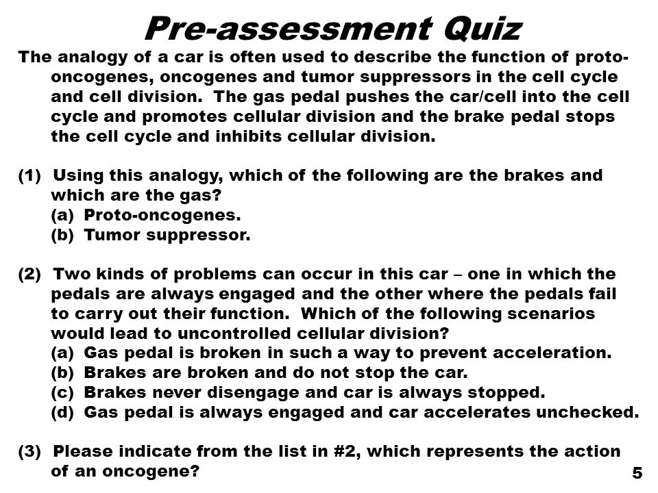 The analogy of a car is often used to describe the function of proto- oncogenes, oncogenes and tumor suppressors in the cell cycle and cell division.