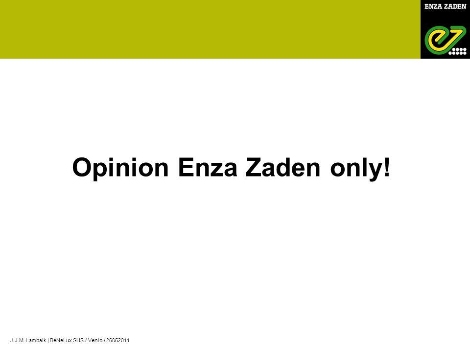 Opinion Enza Zaden only! J.J.M. Lambalk | BeNeLux SHS / Venlo / 26052011