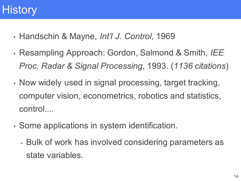 14 History ‣ Handschin & Mayne, Int'l J. Control, 1969 ‣ Resampling Approach: Gordon, Salmond & Smith, IEE Proc. Radar & Signal Processing, 1993. (113