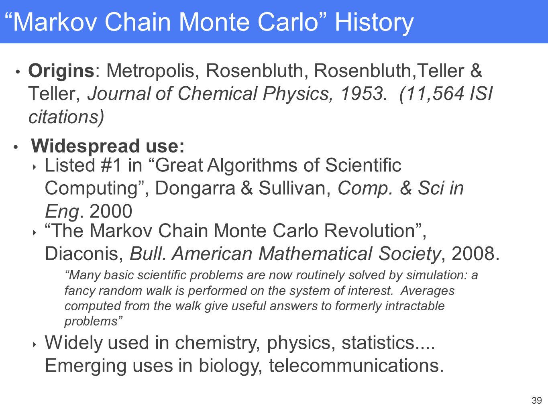 """39 """"Markov Chain Monte Carlo"""" History Origins: Metropolis, Rosenbluth, Rosenbluth,Teller & Teller, Journal of Chemical Physics, 1953. (11,564 ISI cita"""