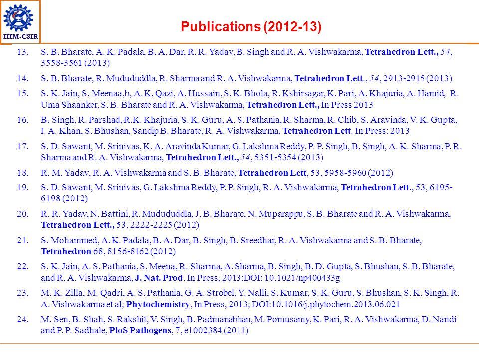 IIIM-CSIR Publications (2012-13) 13.S. B. Bharate, A. K. Padala, B. A. Dar, R. R. Yadav, B. Singh and R. A. Vishwakarma, Tetrahedron Lett., 54, 3558-3