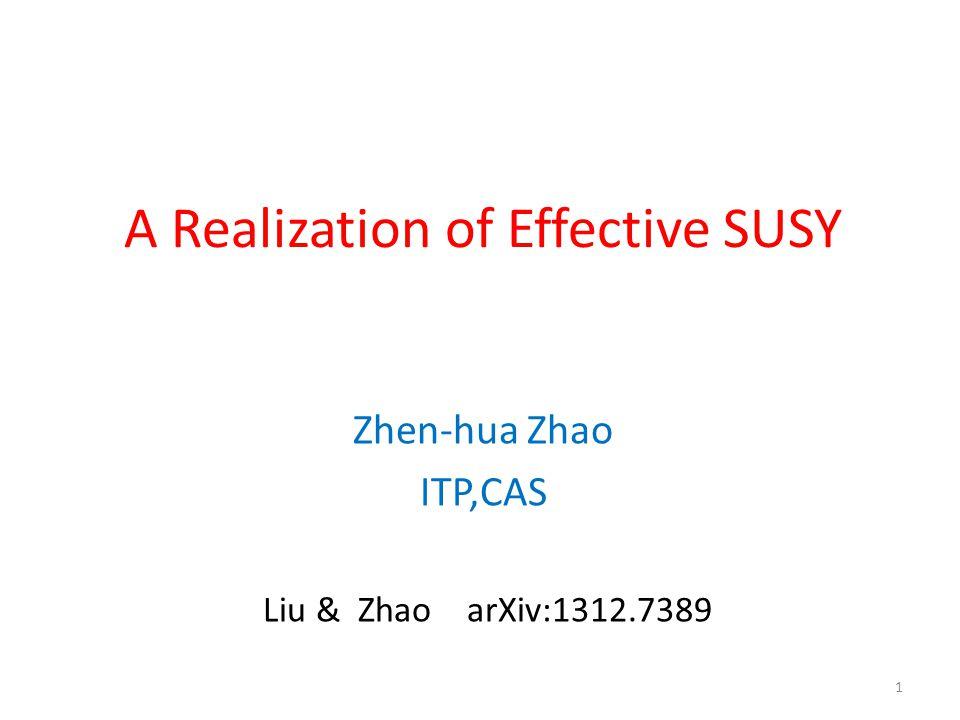A Realization of Effective SUSY Zhen-hua Zhao ITP,CAS Liu & Zhao arXiv:1312.7389 1