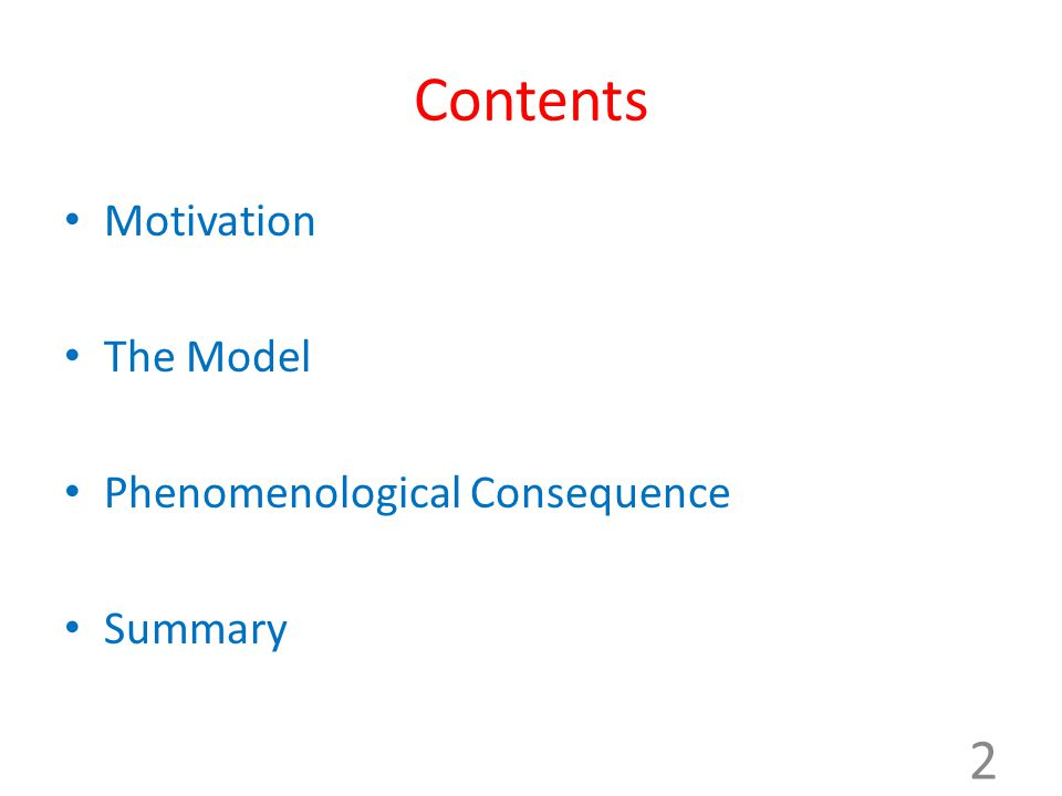 Contents Motivation The Model Phenomenological Consequence Summary 2