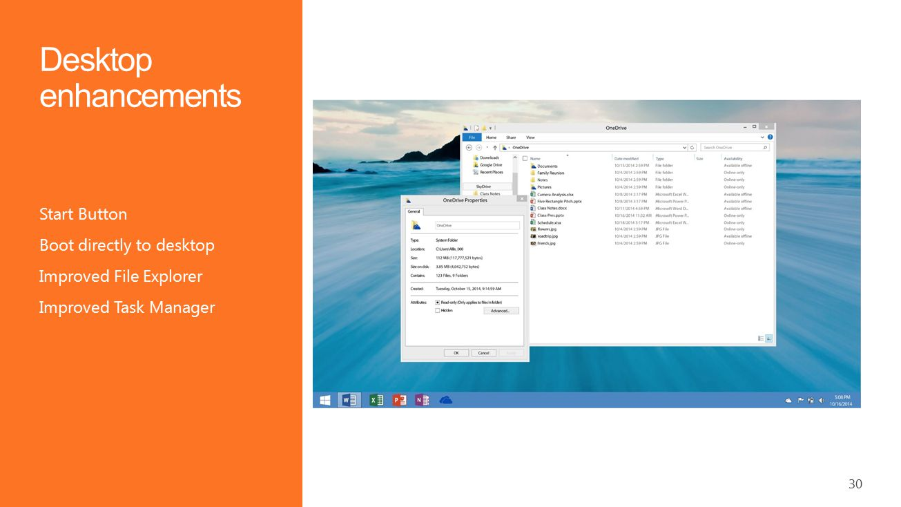 30 Desktop enhancements Start Button Boot directly to desktop Improved File Explorer Improved Task Manager