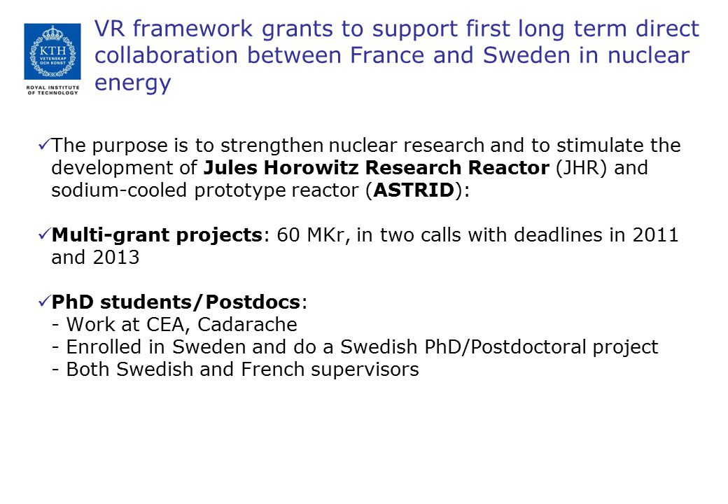 VR framework grants to support first long term direct collaboration between France and Sweden in nuclear energy The purpose is to strengthen nuclear r