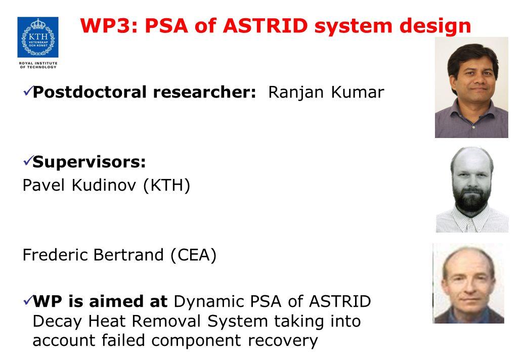 WP3: PSA of ASTRID system design Postdoctoral researcher: Ranjan Kumar Supervisors: Pavel Kudinov (KTH) Frederic Bertrand (CEA) WP is aimed at Dynamic