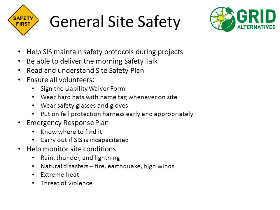 General Site Safety Help SIS maintain safety protocols during projects Be able to deliver the morning Safety Talk Read and understand Site Safety Plan