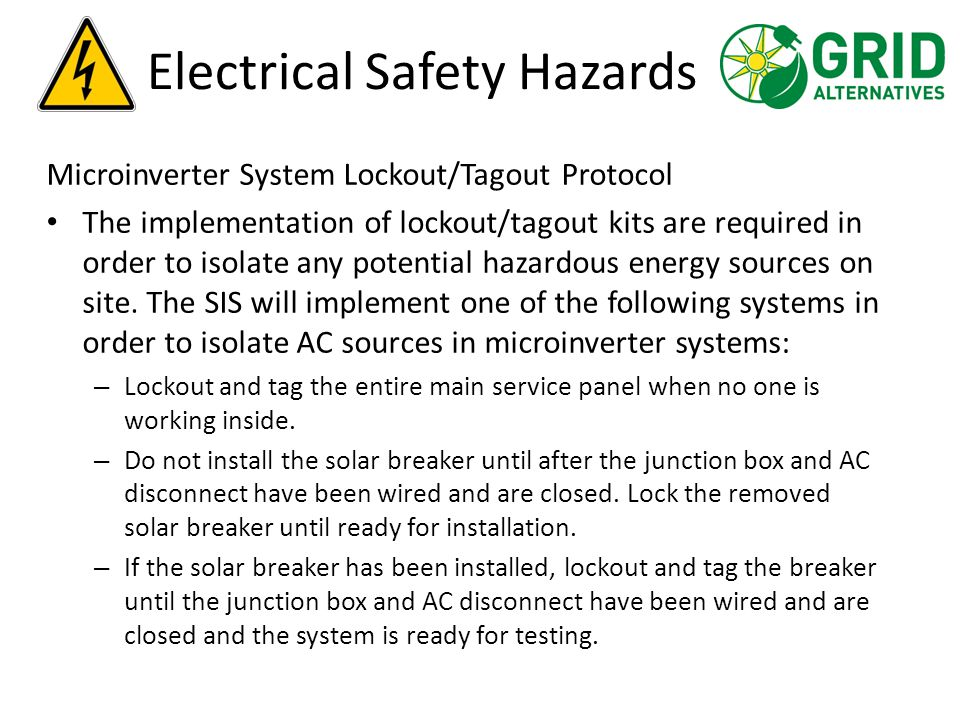 Electrical Safety Hazards Microinverter System Lockout/Tagout Protocol The implementation of lockout/tagout kits are required in order to isolate any