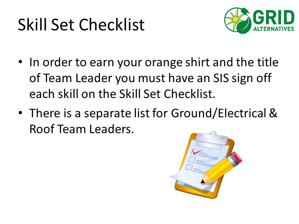 Skill Set Checklist In order to earn your orange shirt and the title of Team Leader you must have an SIS sign off each skill on the Skill Set Checklis