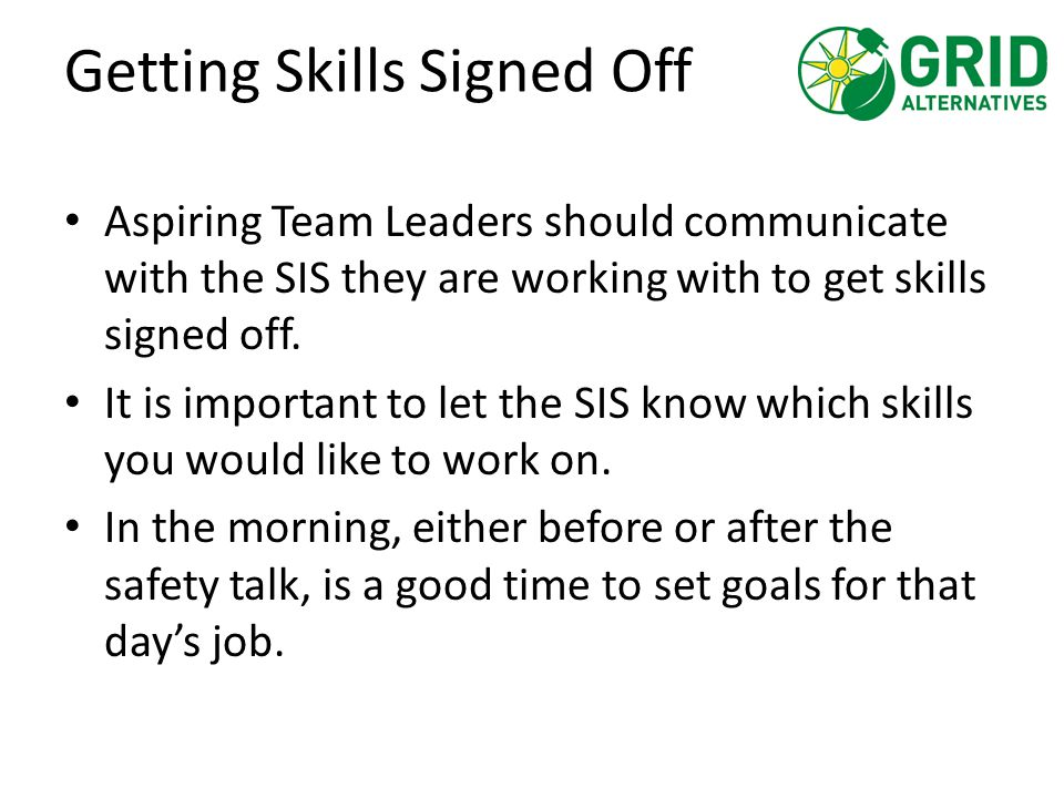 Getting Skills Signed Off Aspiring Team Leaders should communicate with the SIS they are working with to get skills signed off. It is important to let