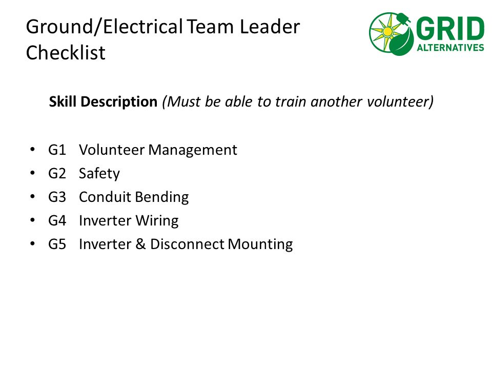 Ground/Electrical Team Leader Checklist Skill Description (Must be able to train another volunteer) G1Volunteer Management G2Safety G3Conduit Bending