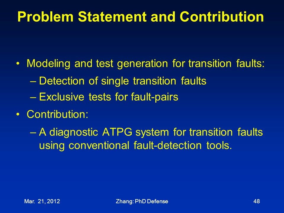 Problem Statement and Contribution Mar. 21, 201248 Modeling and test generation for transition faults: –Detection of single transition faults –Exclusi