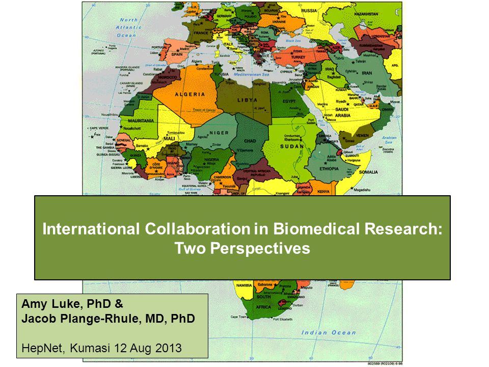 International Collaboration in Biomedical Research: Two Perspectives Amy Luke, PhD & Jacob Plange-Rhule, MD, PhD HepNet, Kumasi 12 Aug 2013