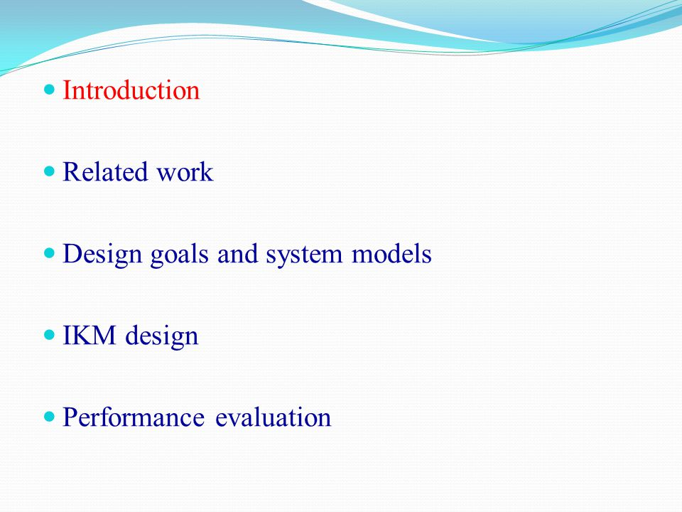 Introduction Related work Design goals and system models IKM design Performance evaluation
