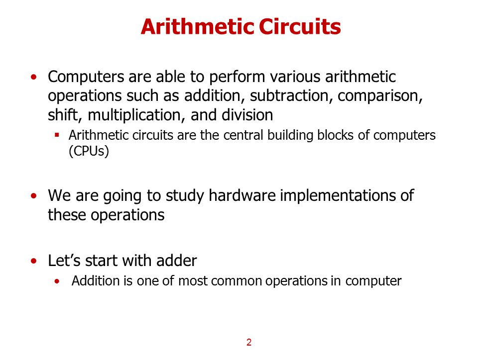 Arithmetic Circuits Computers are able to perform various arithmetic operations such as addition, subtraction, comparison, shift, multiplication, and