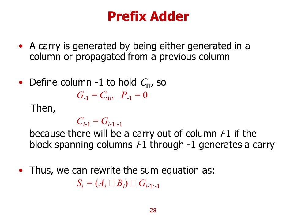 Prefix Adder A carry is generated by being either generated in a column or propagated from a previous column Define column -1 to hold C in, so G -1 =