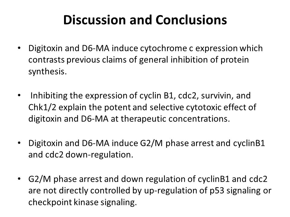 Discussion and Conclusions Digitoxin and D6-MA induce cytochrome c expression which contrasts previous claims of general inhibition of protein synthesis.
