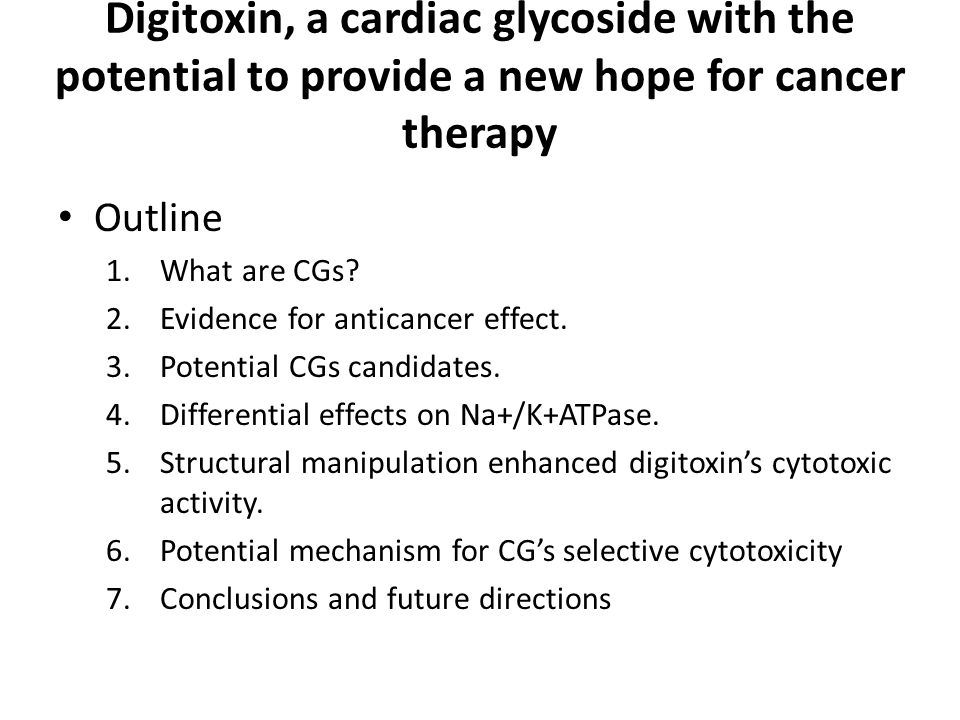Digitoxin, a cardiac glycoside with the potential to provide a new hope for cancer therapy Outline 1.What are CGs.