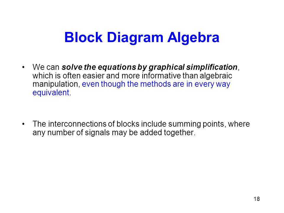 Block Diagram Algebra We can solve the equations by graphical simplification, which is often easier and more informative than algebraic manipulation,