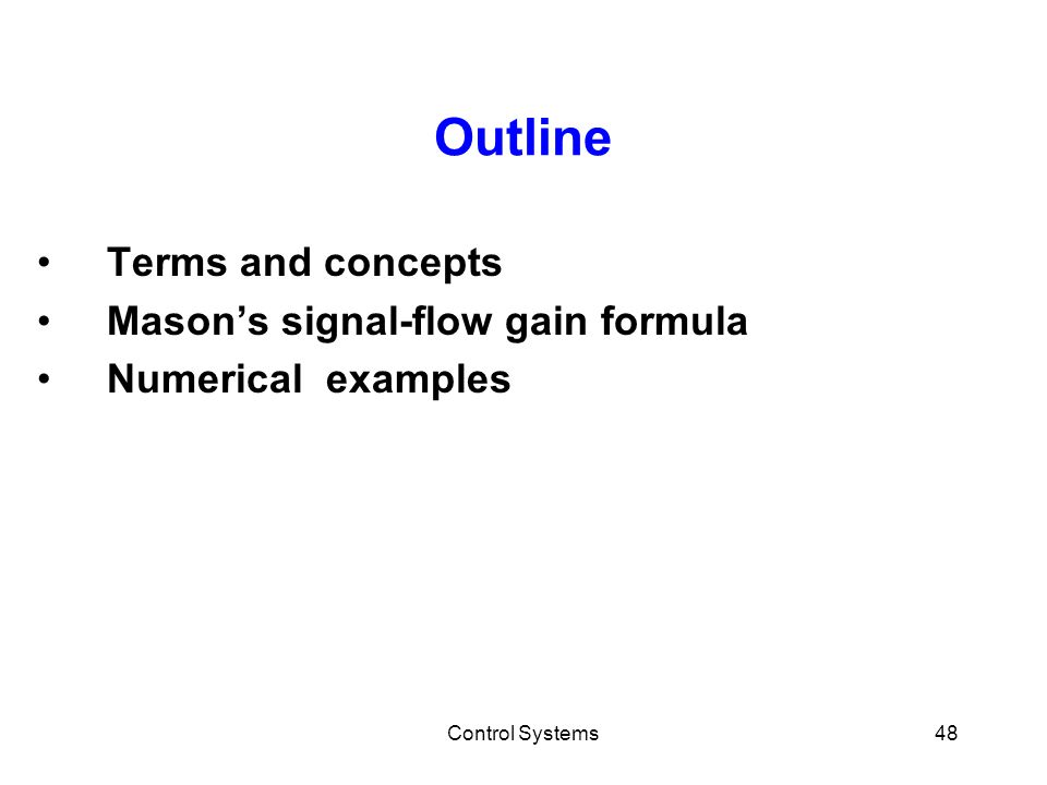 Control Systems48 Outline Terms and concepts Mason's signal-flow gain formula Numerical examples