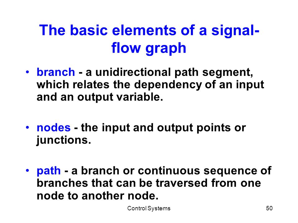 Control Systems50 The basic elements of a signal- flow graph branch - a unidirectional path segment, which relates the dependency of an input and an o