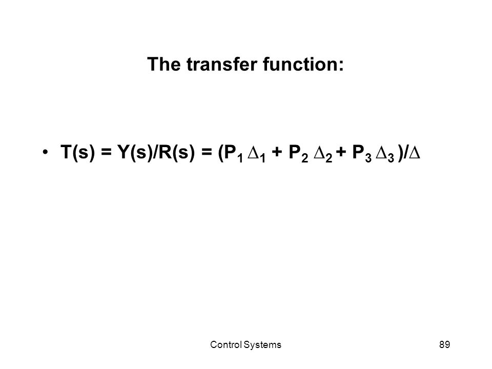 Control Systems89 The transfer function: T(s) = Y(s)/R(s) = (P 1 ∆ 1 + P 2 ∆ 2 + P 3 ∆ 3 )/∆