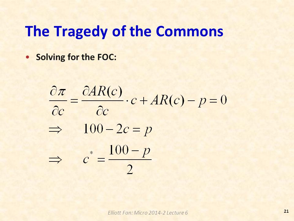 Elliott Fan: Micro 2014-2 Lecture 6 The Tragedy of the Commons Solving for the FOC: 21